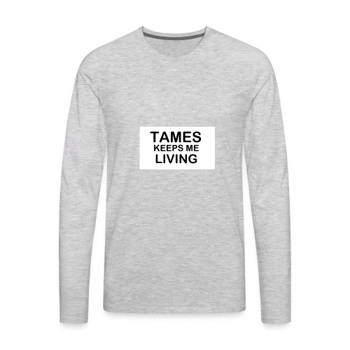 Tames Keeps Me Living - Black - Men's Premium Long Sleeve T-Shirt