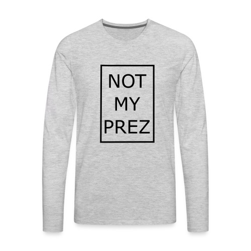 Not My Prez - Men's Premium Long Sleeve T-Shirt
