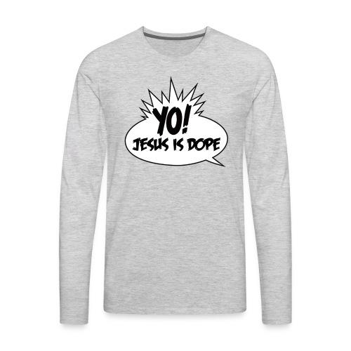 Yo Jesus Is Dope - Men's Premium Long Sleeve T-Shirt