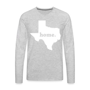 Texas Home. Shirt - Men's Premium Long Sleeve T-Shirt