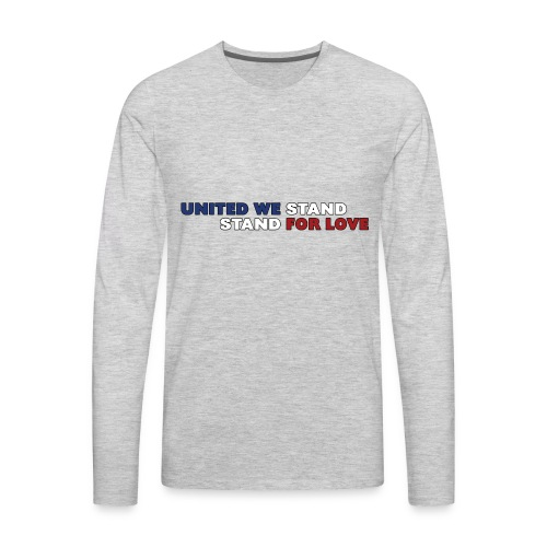 United We Stand. Stand For Love. - Men's Premium Long Sleeve T-Shirt