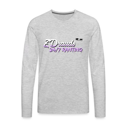 ZDrauds 24/7 Ranting Merch - Men's Premium Long Sleeve T-Shirt