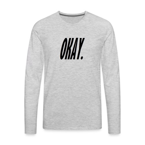 okay. - Men's Premium Long Sleeve T-Shirt