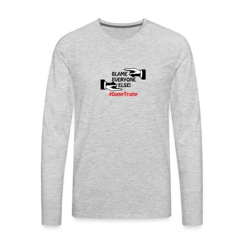 Blame Everyone Else - Men's Premium Long Sleeve T-Shirt