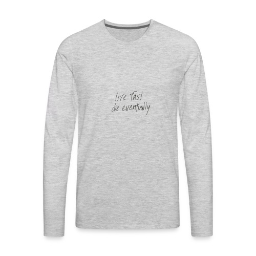 live fast die eventually (white) - Men's Premium Long Sleeve T-Shirt