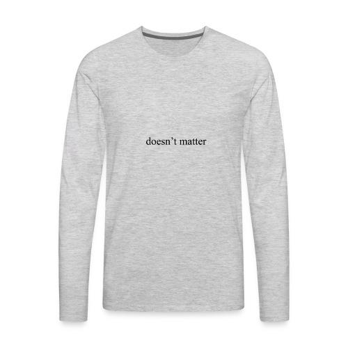 doesn't matter logo designs - Men's Premium Long Sleeve T-Shirt
