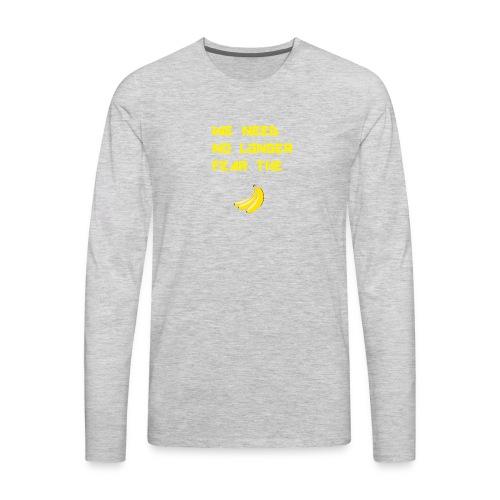 No fear the Banana - Men's Premium Long Sleeve T-Shirt