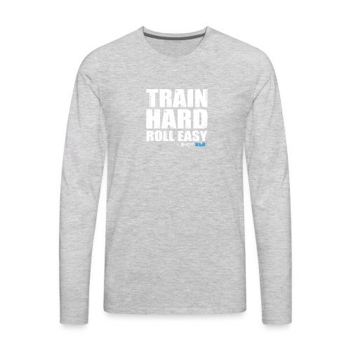 Train Hard. Roll Easy. Tshirt - Men's Premium Long Sleeve T-Shirt