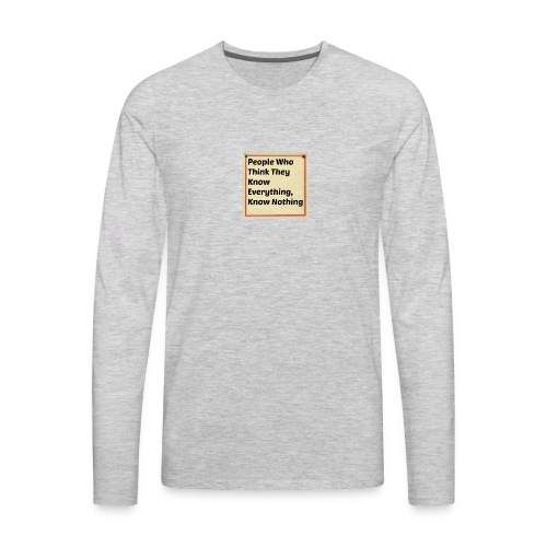 People think they know everything - Men's Premium Long Sleeve T-Shirt