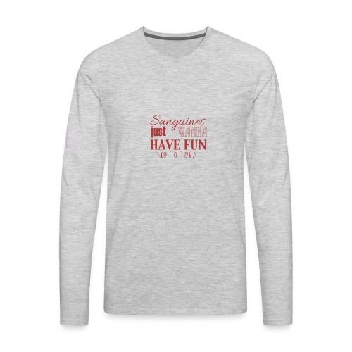 Sanguines just wanna have fun! - Men's Premium Long Sleeve T-Shirt