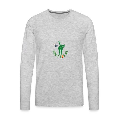 DON'T BUG ME - Men's Premium Long Sleeve T-Shirt