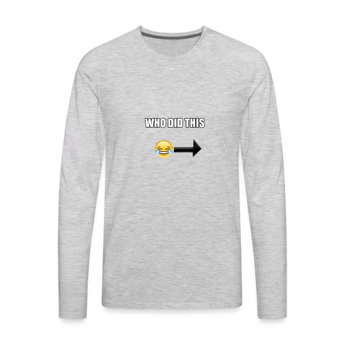 WHO DIS THIS - Men's Premium Long Sleeve T-Shirt