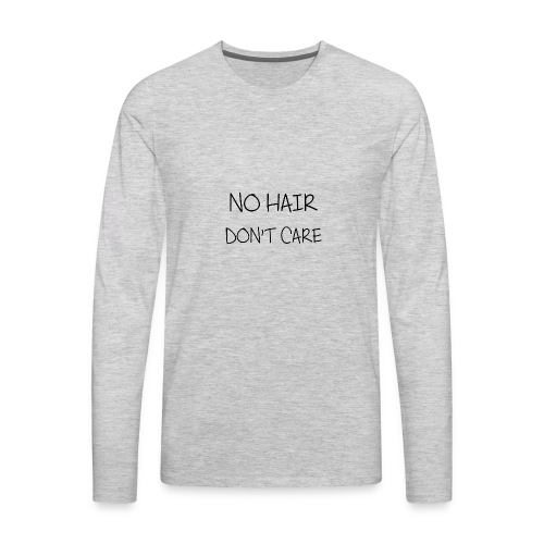 no hair don t care - Men's Premium Long Sleeve T-Shirt