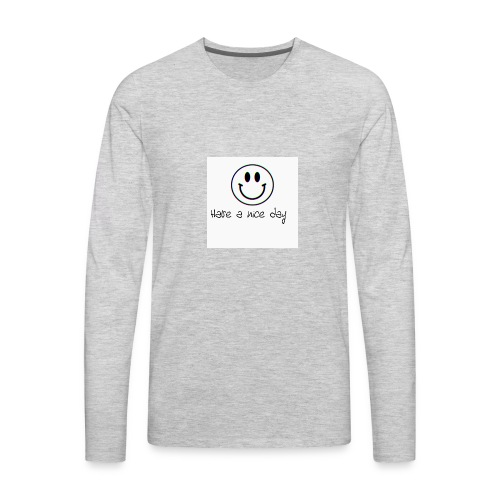 Have a nice day - Men's Premium Long Sleeve T-Shirt