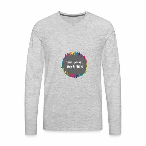 This Podcast Has Autism - Men's Premium Long Sleeve T-Shirt