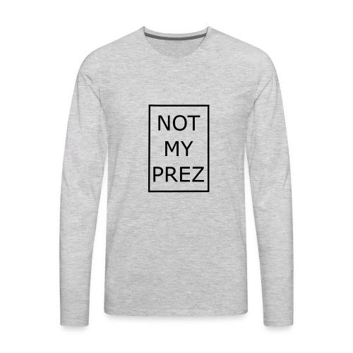 Not My Prez - Men's Premium Long Sleeve T-Shirt