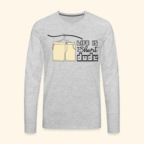 CREATIVE DESIGN || LIFE IS SHORT - Men's Premium Long Sleeve T-Shirt