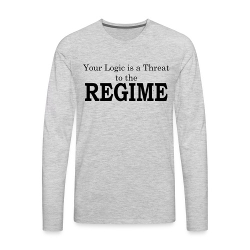 Your logic is a threat to the regime - Men's Premium Long Sleeve T-Shirt