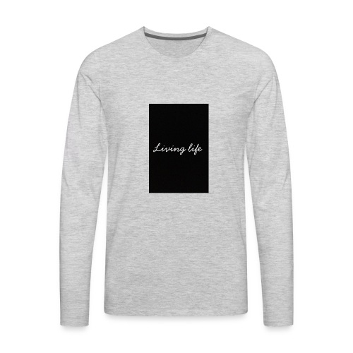 Living life - Men's Premium Long Sleeve T-Shirt