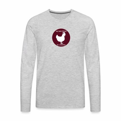 My best friend is a chicken - Men's Premium Long Sleeve T-Shirt