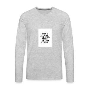 Dont count the days. make the days cound - Men's Premium Long Sleeve T-Shirt