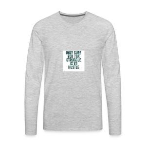 Huslte or Struggle - Men's Premium Long Sleeve T-Shirt
