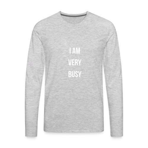 I AM VERY BUSY TODDLER & BABY WHITE FONT COLLECTIO - Men's Premium Long Sleeve T-Shirt
