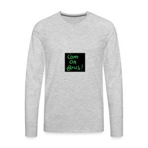 t shirt com on bruh - Men's Premium Long Sleeve T-Shirt