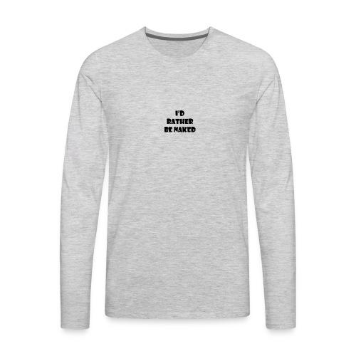 id rather be naked shirt - Men's Premium Long Sleeve T-Shirt