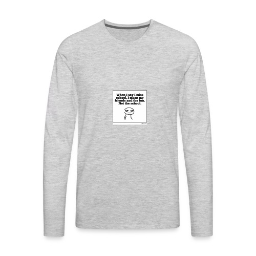 Funny school quote jumper - Men's Premium Long Sleeve T-Shirt