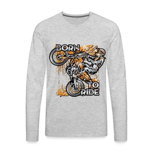 Born To Ride Motorcycles - Men's Premium Long Sleeve T-Shirt