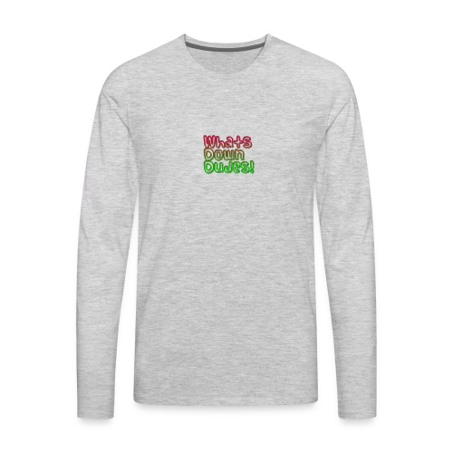 Whats Down DUDES!! - Men's Premium Long Sleeve T-Shirt