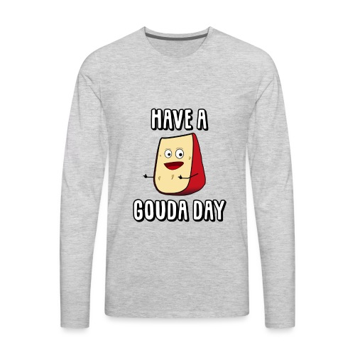Have A Gouda Day - Men's Premium Long Sleeve T-Shirt
