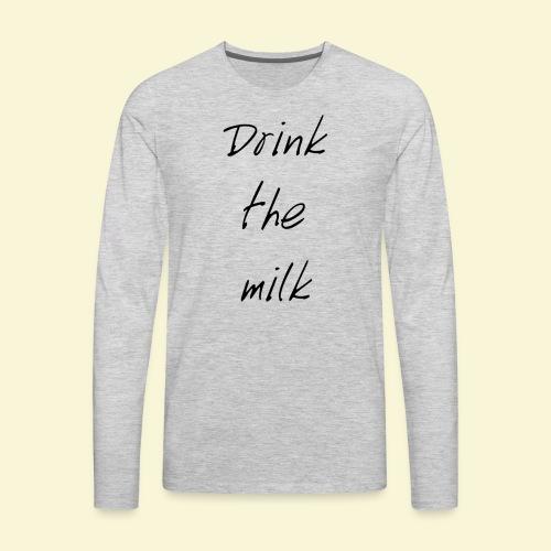Drink the milk T-shirt - Men's Premium Long Sleeve T-Shirt