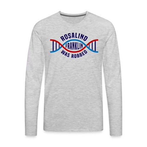 Rosalind Franklin Was Robbed Long Sleeve T-Shirt - Men's Premium Long Sleeve T-Shirt