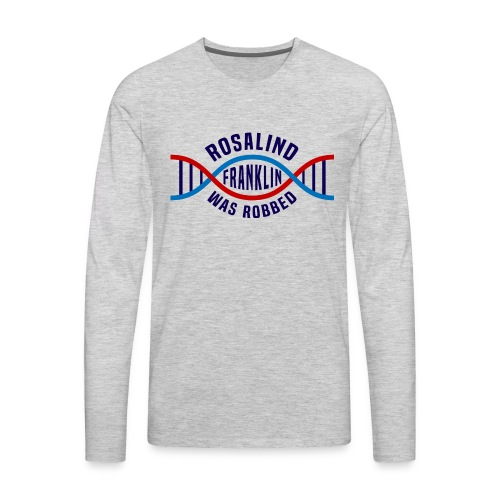 b41355a50768 Rosalind Franklin Was Robbed Long Sleeve T-Shirt - Men's Premium Long  Sleeve T-