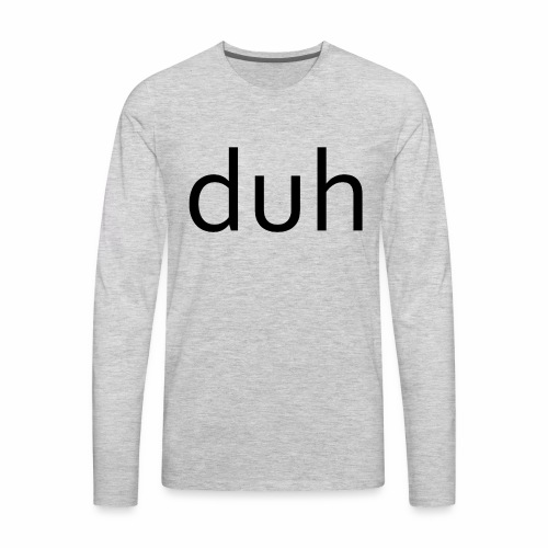 duh black - Men's Premium Long Sleeve T-Shirt