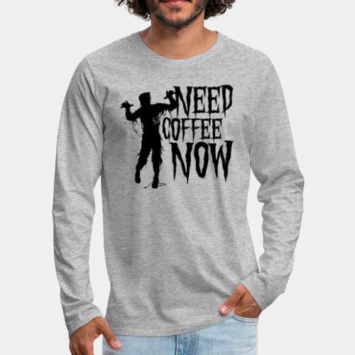 need coffee - Men's Premium Long Sleeve T-Shirt