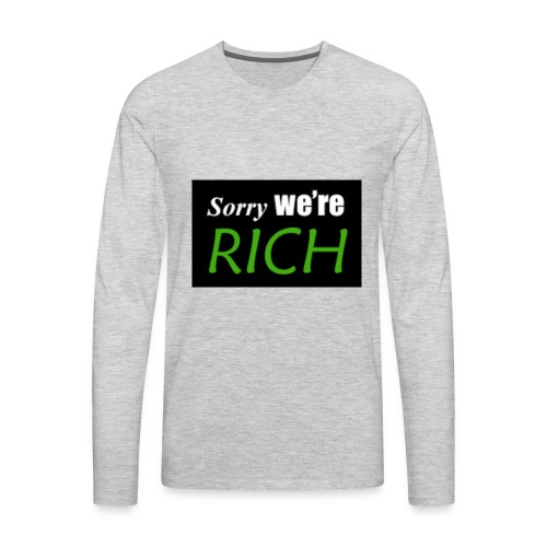 sorry we re rich - Men's Premium Long Sleeve T-Shirt