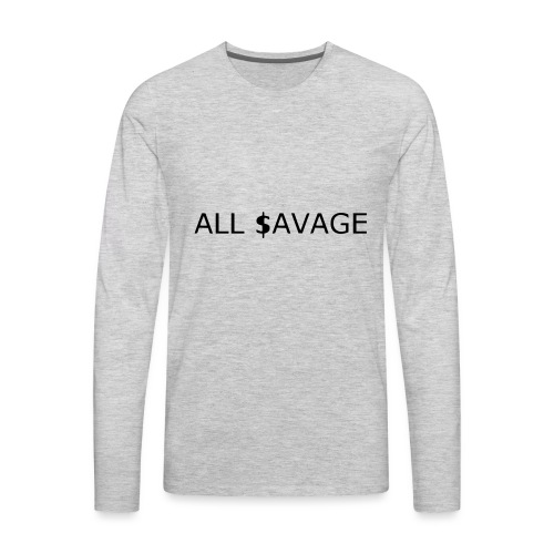 ALL $avage - Men's Premium Long Sleeve T-Shirt