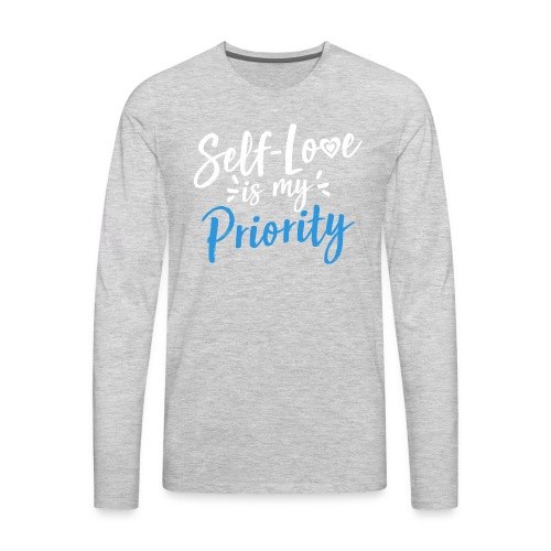 Self-Love is My Priority Shirt Design - Men's Premium Long Sleeve T-Shirt