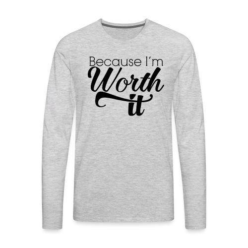 Because I'm Worth It - Men's Premium Long Sleeve T-Shirt