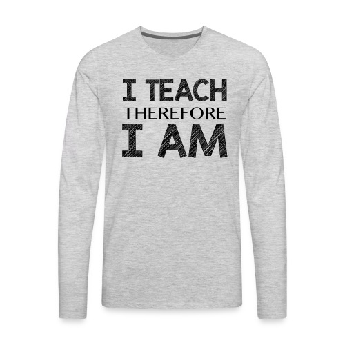I THINK - THEREFORE - I AM - Men's Premium Long Sleeve T-Shirt