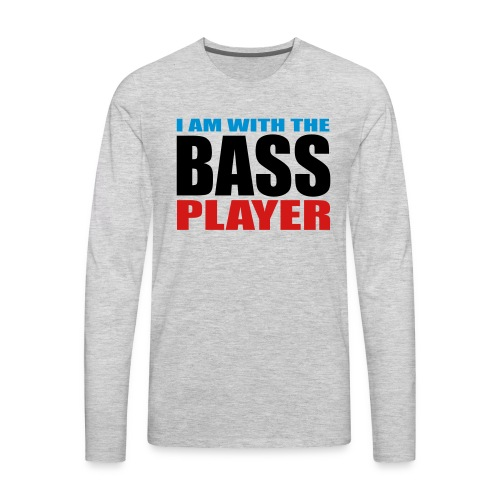 I am with the Bass Player - Men's Premium Long Sleeve T-Shirt