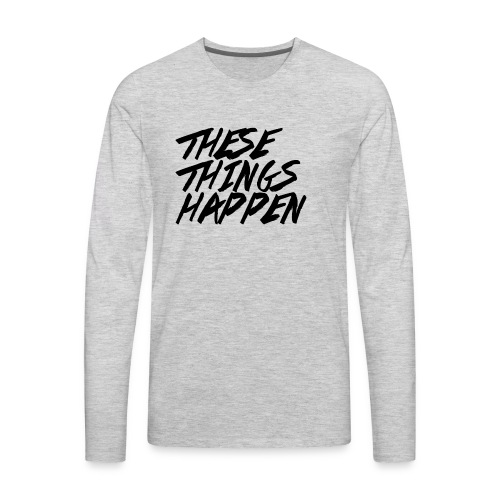 These Things Happen Vol. 2 - Men's Premium Long Sleeve T-Shirt