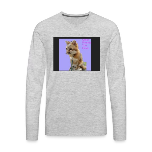 Other Friends You Have - Men's Premium Long Sleeve T-Shirt