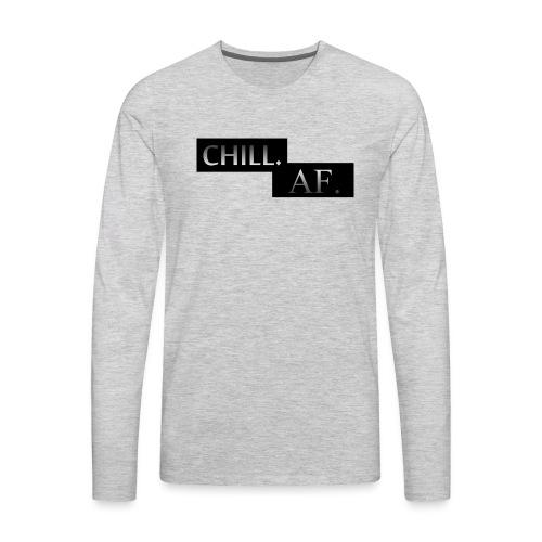 CHILL. AF. - Men's Premium Long Sleeve T-Shirt