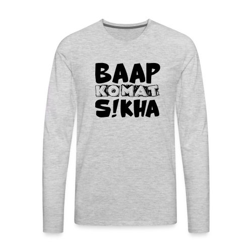 BAAP KO MAT S!KHA - Men's Premium Long Sleeve T-Shirt