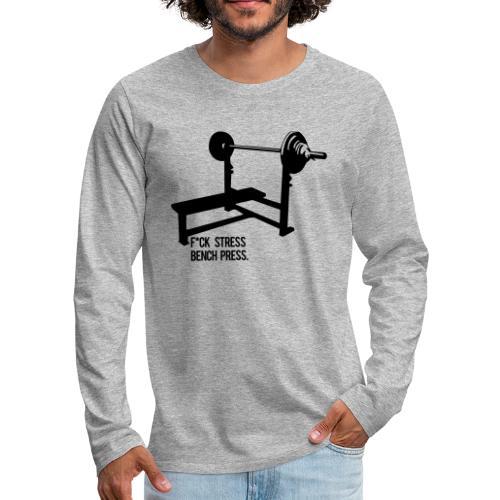 F*ck Stress bench press - Men's Premium Long Sleeve T-Shirt