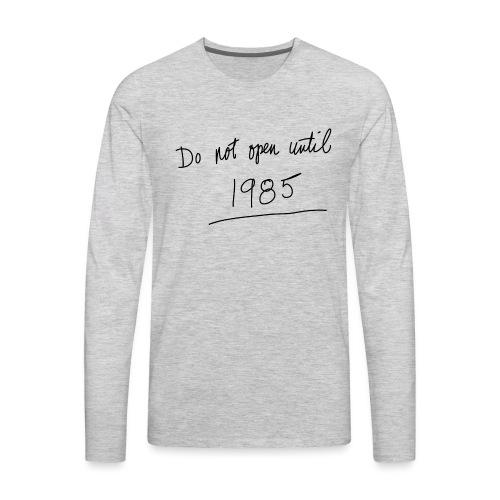 Do Not Open Until 1985 - Men's Premium Long Sleeve T-Shirt